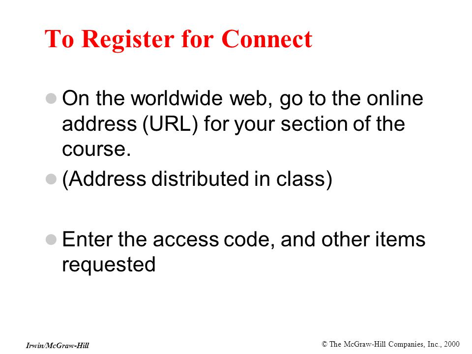 © The McGraw-Hill Companies, Inc., 2000 Irwin/McGraw-Hill To Register for Connect On the worldwide web, go to the online address (URL) for your section of the course.