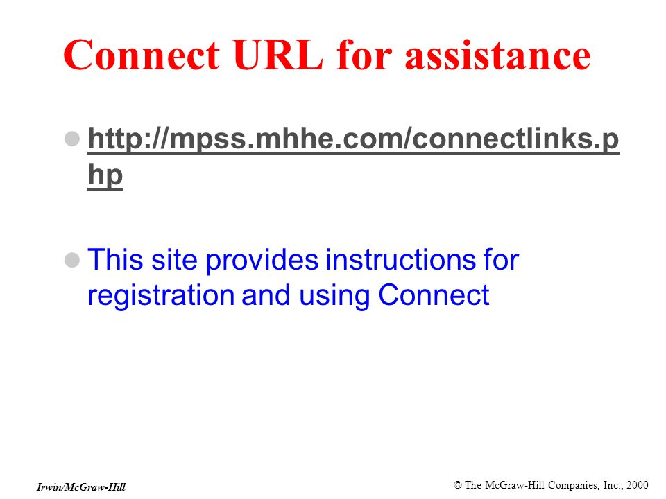 © The McGraw-Hill Companies, Inc., 2000 Irwin/McGraw-Hill Connect URL for assistance http://mpss.mhhe.com/connectlinks.p hp http://mpss.mhhe.com/connectlinks.p hp This site provides instructions for registration and using Connect