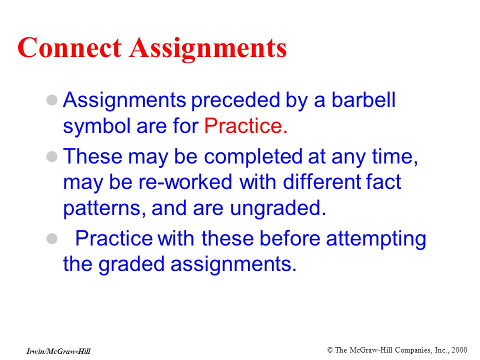 © The McGraw-Hill Companies, Inc., 2000 Irwin/McGraw-Hill Connect Assignments Assignments preceded by a barbell symbol are for Practice.
