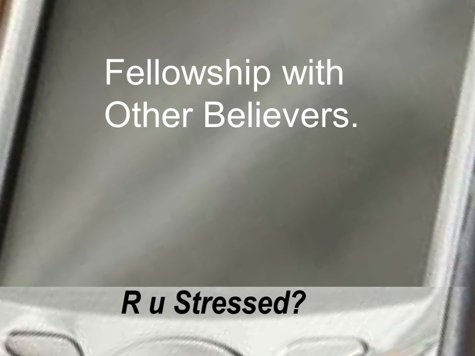 Fellowship with Other Believers.