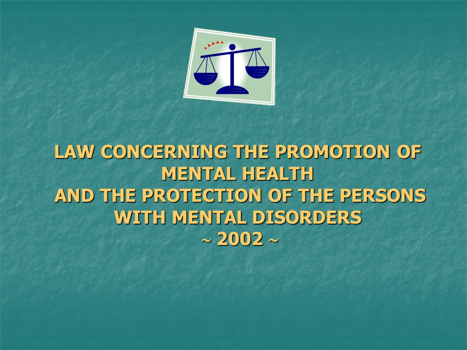 LAW CONCERNING THE PROMOTION OF MENTAL HEALTH AND THE PROTECTION OF THE PERSONS WITH MENTAL DISORDERS  2002 