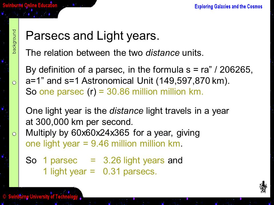 """Parsecs and Light years. The relation between the two distance units. By definition of a parsec, in the formula s = ra"""" / 206265, a=1"""" and s=1 Astrono"""
