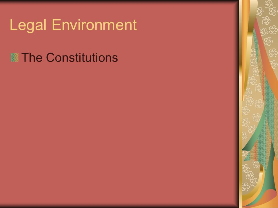 Legal Environment The Constitutions