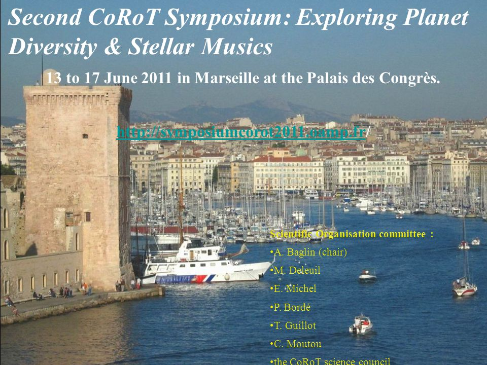 Second CoRoT Symposium: Exploring Planet Diversity & Stellar Musics 13 to 17 June 2011 in Marseille at the Palais des Congrès.