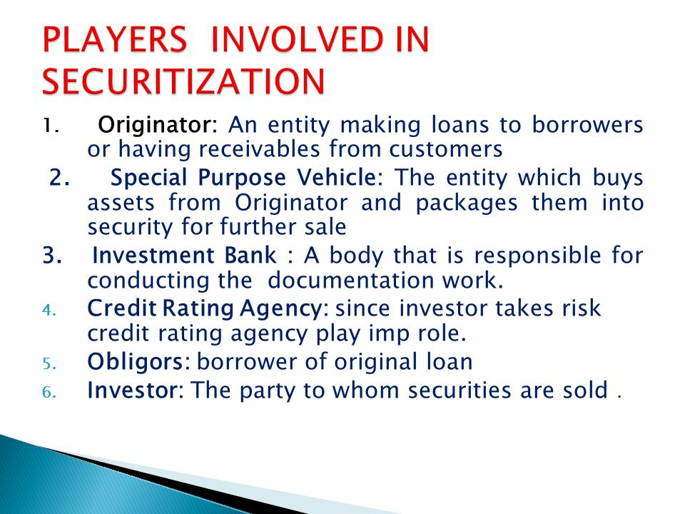 1. Originator: An entity making loans to borrowers or having receivables from customers 2.