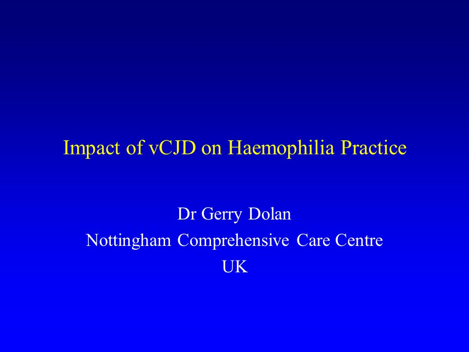 The UK issue – late 1990s vCJD may be transmitted by blood products.