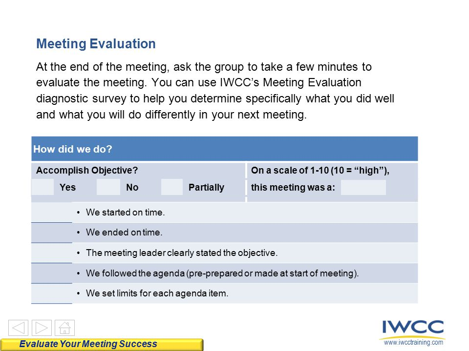 www.iwcctraining.com At the end of the meeting, ask the group to take a few minutes to evaluate the meeting. You can use IWCC's Meeting Evaluation dia
