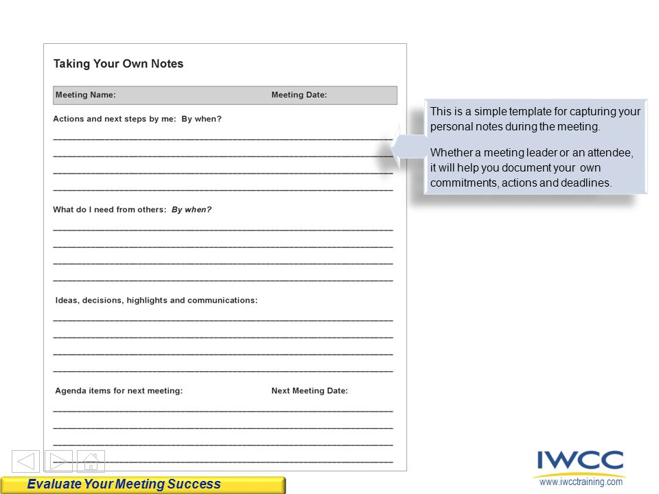 www.iwcctraining.com This is a simple template for capturing your personal notes during the meeting. Whether a meeting leader or an attendee, it will