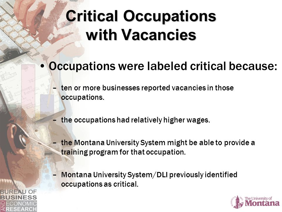 Occupation Very Hard to Recruit Workers Major Problem Retaining Workers Carpenters75%*25% Registered Nurses57%13% Licensed Practical Nurses53%0% Truck Drivers, Heavy and Tractor-Trailer80%*40%* Automotive Service Technicians and Mechanics89%*22% Electricians50%0% Cement Masons and Concrete Finishers50%50%* Telecommunications Line Installers and Repairers50%0% Radiologic Technologists and Technicians80%*20% Home Health Aides64%*82%* Supervisors and Managers - Service Workers60%40%* Cooks52%32% Professional Financial Specialists50%13% Nursing Assistants48%40%* Other Health Services (Rehabilitation Aides, others)41%14% Helpers, All Other Construction Trades40%27% Child Care Workers31%13% Preschool Teachers30% Secretaries except Medical and Legal20%0% Human Service Workers0%9% Operating Engineers and Other Construction Equipment Operators@@ Current Critical Occupations with Vacancies