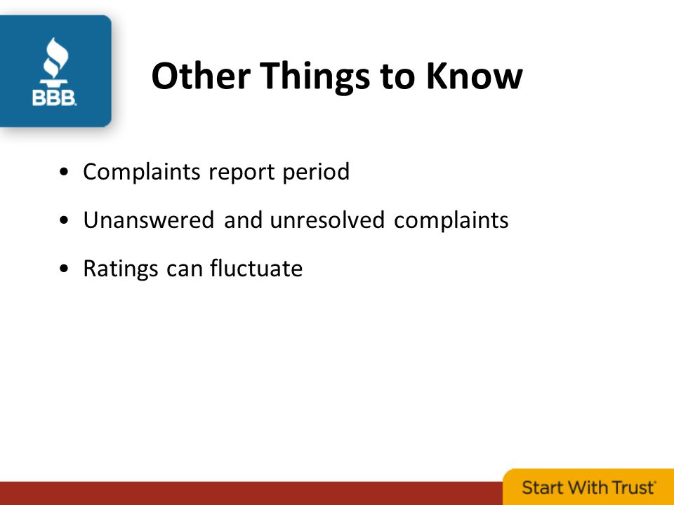 Other Things to Know Complaints report period Unanswered and unresolved complaints Ratings can fluctuate