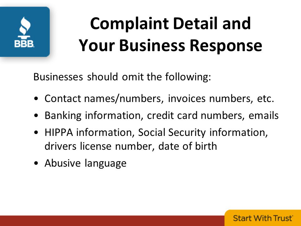 Complaint Detail and Your Business Response Businesses should omit the following: Contact names/numbers, invoices numbers, etc.