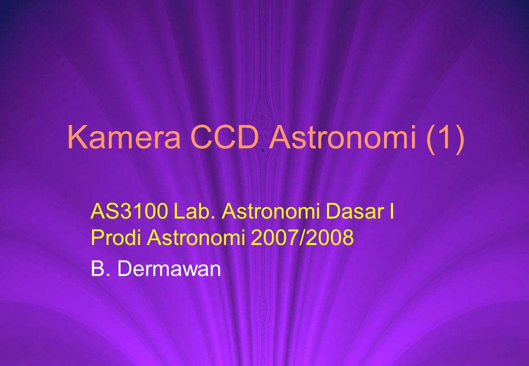 Kamera CCD Astronomi (1) AS3100 Lab. Astronomi Dasar I Prodi Astronomi 2007/2008 B. Dermawan