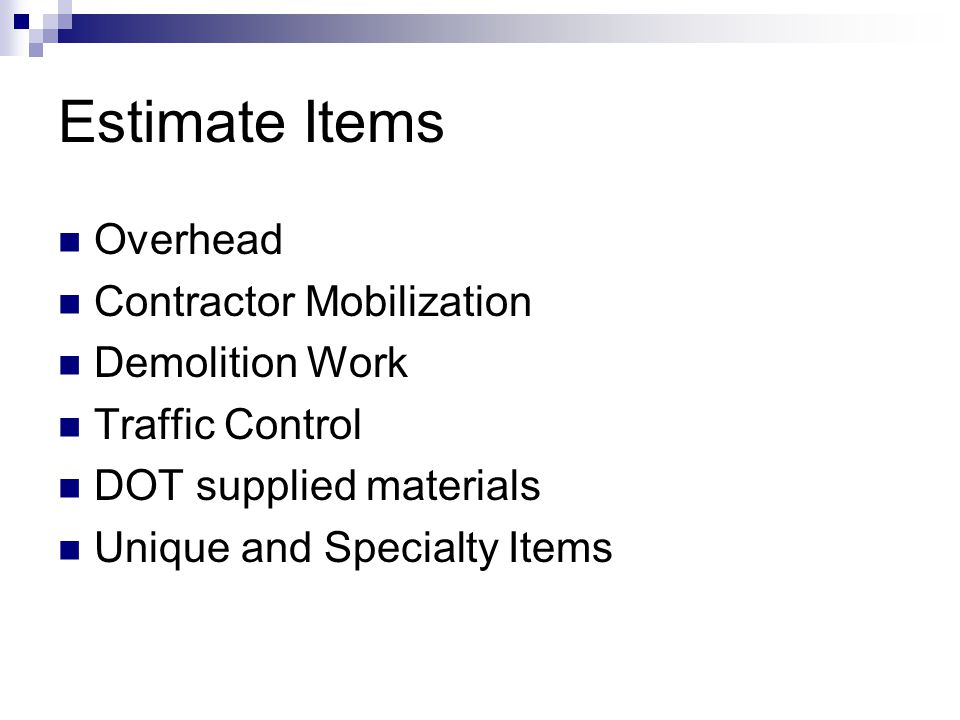 Estimate Items Overhead Contractor Mobilization Demolition Work Traffic Control DOT supplied materials Unique and Specialty Items