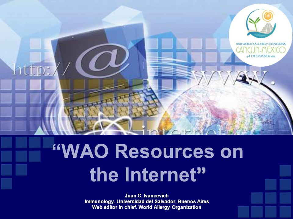 """Juan C. Ivancevich Immunology. Universidad del Salvador, Buenos Aires Web editor in chief. World Allergy Organization """" """"WAO Resources on the Internet"""