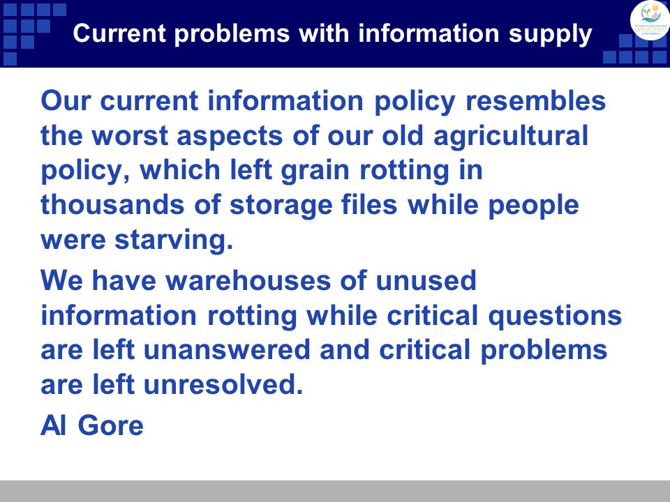 Current problems with information supply Our current information policy resembles the worst aspects of our old agricultural policy, which left grain r