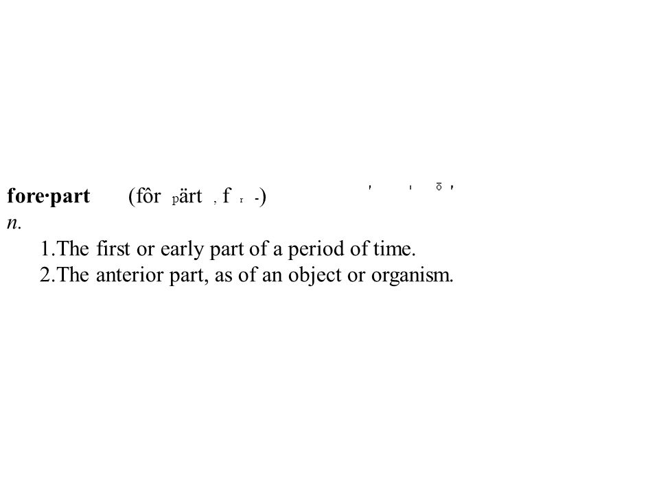 fore·part (fôr p ärt, f r - ) n.1.The first or early part of a period of time.