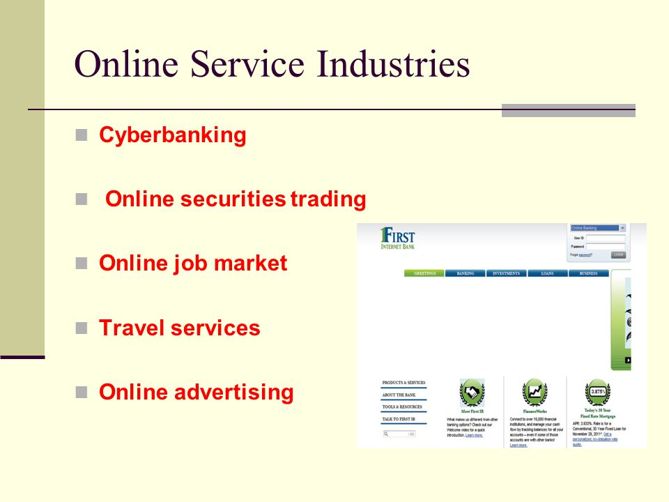 Online Service Industries Cyberbanking Online securities trading Online job market Travel services Online advertising