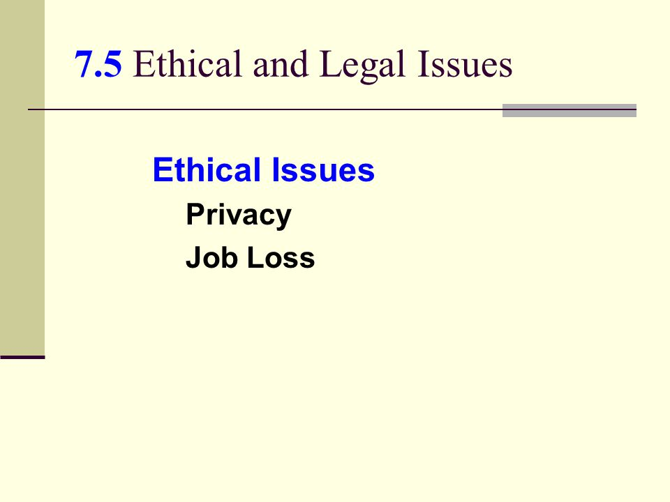 7.5 Ethical and Legal Issues Ethical Issues Privacy Job Loss