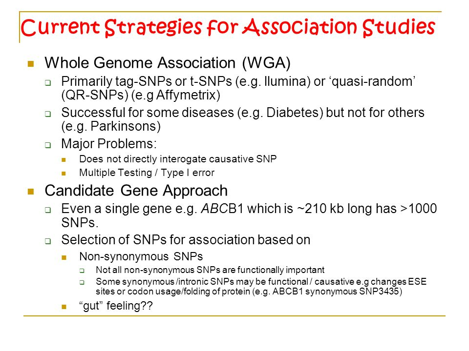 Current Strategies for Association Studies Whole Genome Association (WGA)  Primarily tag-SNPs or t-SNPs (e.g.