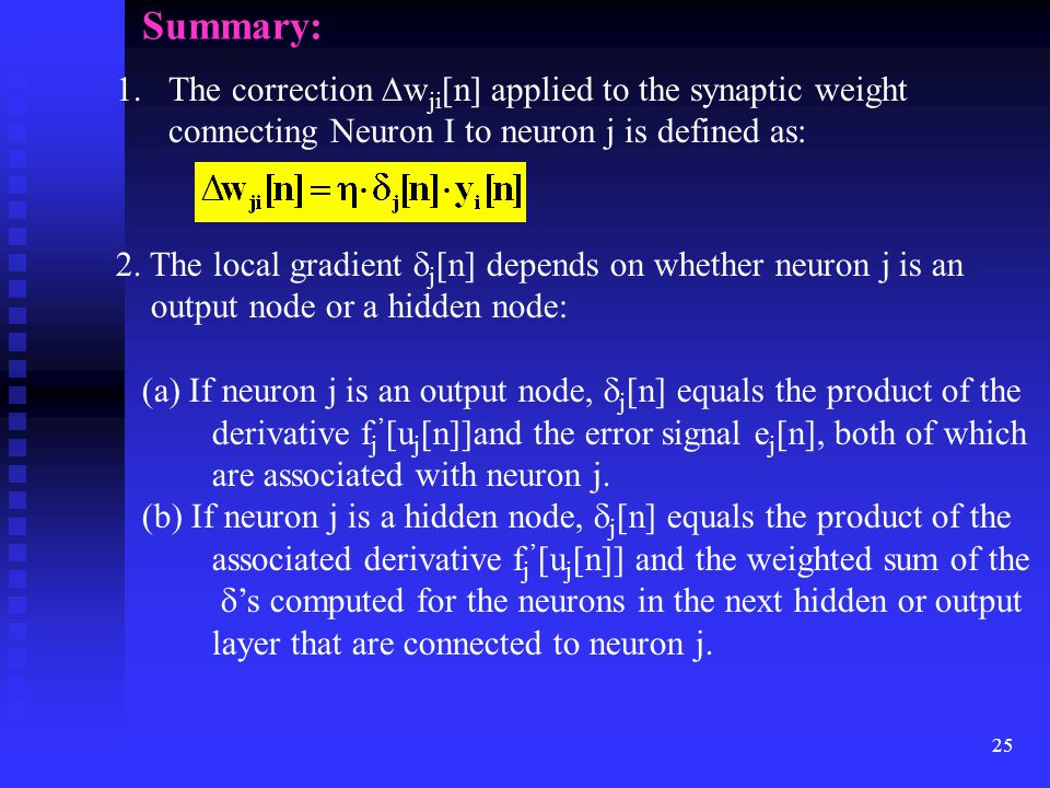 24 (23) The local gradient  j [n] for the hidden neuron j can now be obtained by using (23) in (16): (24)
