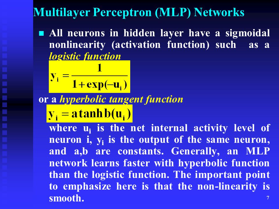 6 Multilayer Perceptron (MLP) Networks It is the best known type of feedforward ANN. The structure of MLP network is similar to that shown in figure 1