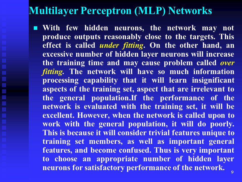 8 Multilayer Perceptron (MLP) Networks A number of researchers have proved mathematically that a single hidden layer feedforward network is capable to