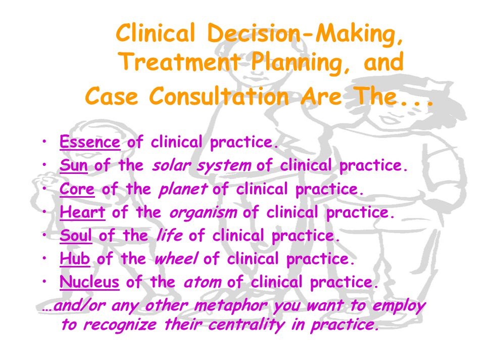 Clinical Decision-Making, Treatment Planning, and Case Consultation Are The...