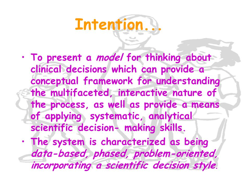 Intention... To present a model for thinking about clinical decisions which can provide a conceptual framework for understanding the multifaceted, int