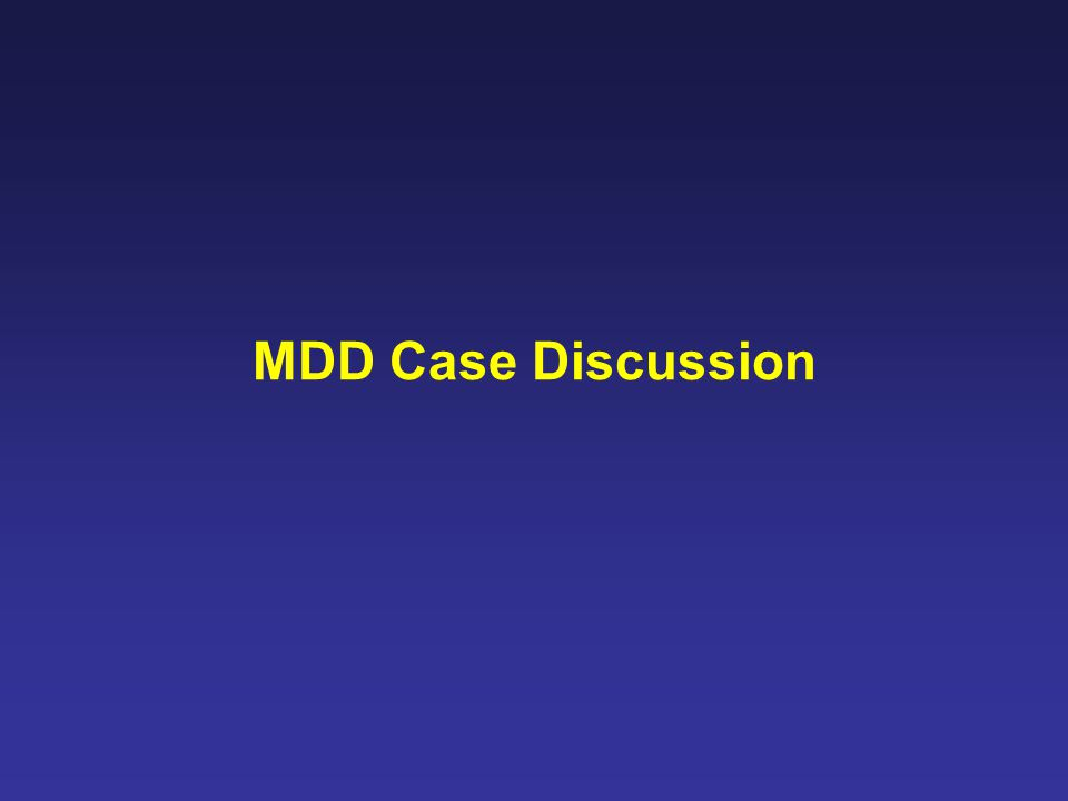 MDD Case Discussion