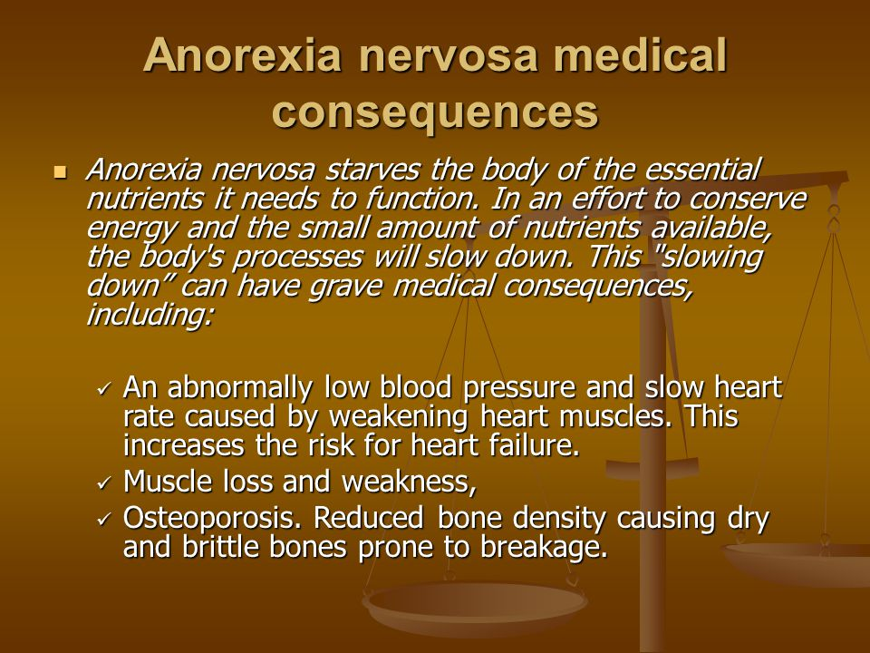 Anorexia nervosa medical consequences Anorexia nervosa starves the body of the essential nutrients it needs to function.