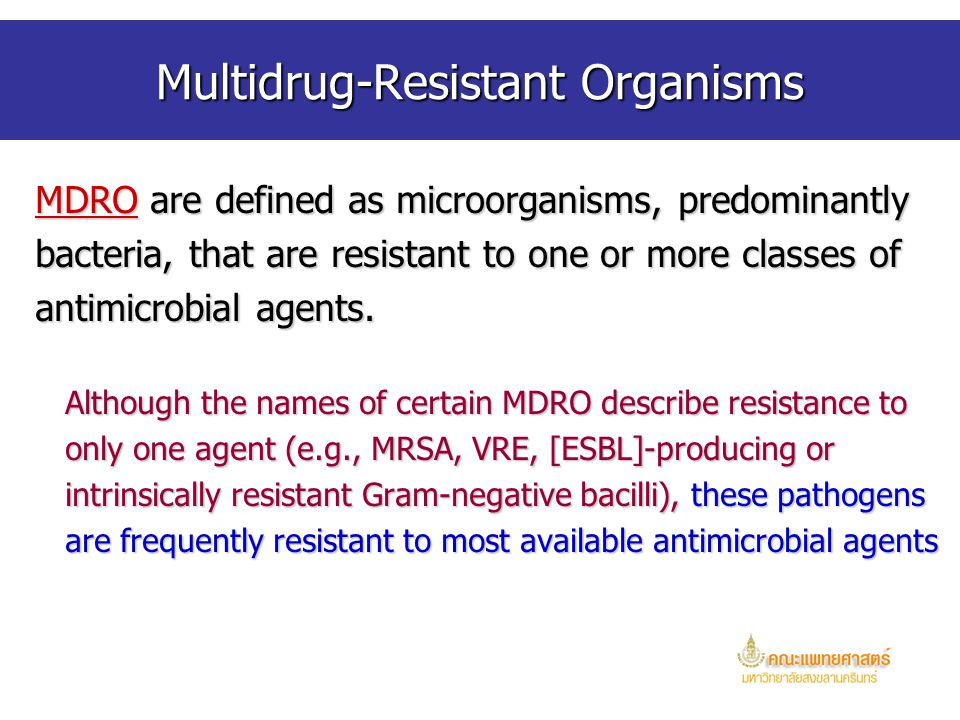 Prevention and Control of MDRO transmission Successful control of MDRO has been documented in theSuccessful control of MDRO has been documented in the US and abroad using a variety of combined interventions US and abroad using a variety of combined interventions –Hand hygiene –Contact Precautions –Active surveillance cultures (ASC) –Education –Enhanced environmental cleaning –Improvements in communication about patients with MDRO within and between healthcare facilities