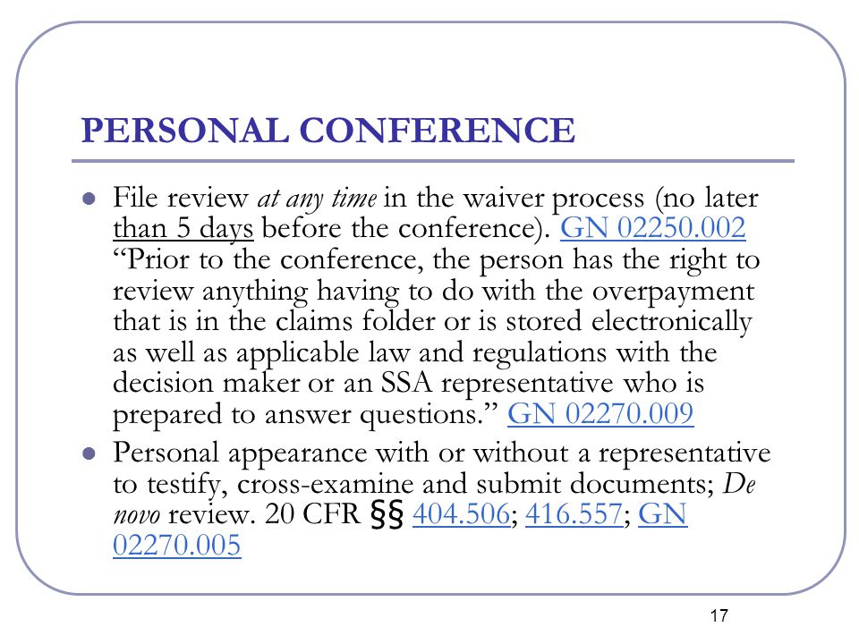 17 PERSONAL CONFERENCE File review at any time in the waiver process (no later than 5 days before the conference).
