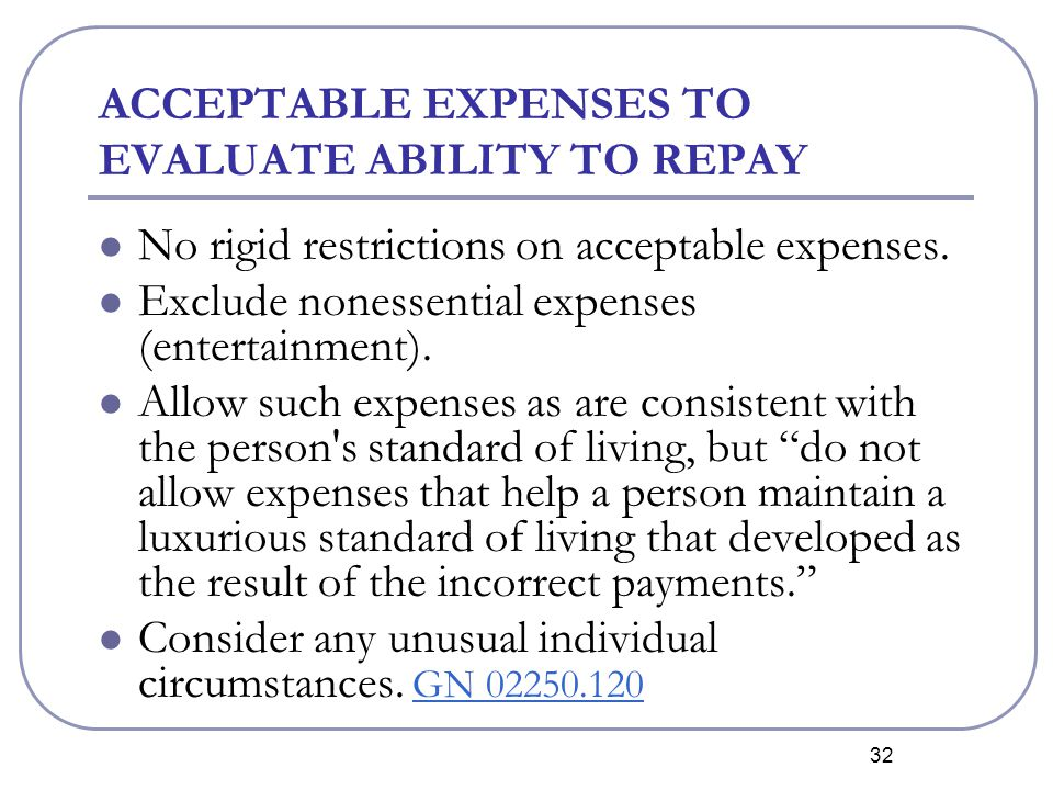 32 ACCEPTABLE EXPENSES TO EVALUATE ABILITY TO REPAY No rigid restrictions on acceptable expenses.