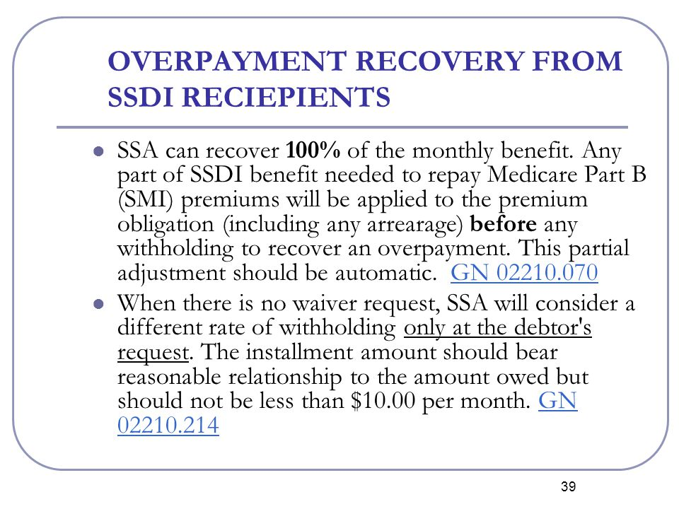 39 OVERPAYMENT RECOVERY FROM SSDI RECIEPIENTS SSA can recover 100% of the monthly benefit.