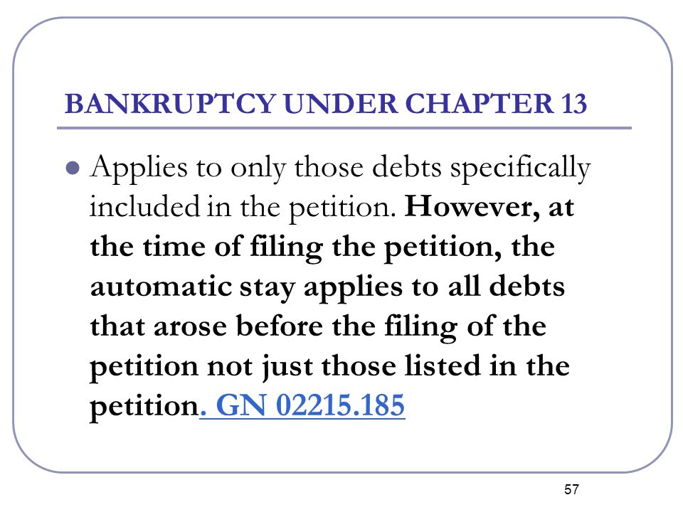 57 BANKRUPTCY UNDER CHAPTER 13 Applies to only those debts specifically included in the petition.