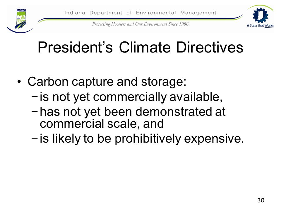 30 President's Climate Directives Carbon capture and storage: −is not yet commercially available, −has not yet been demonstrated at commercial scale, and −is likely to be prohibitively expensive.