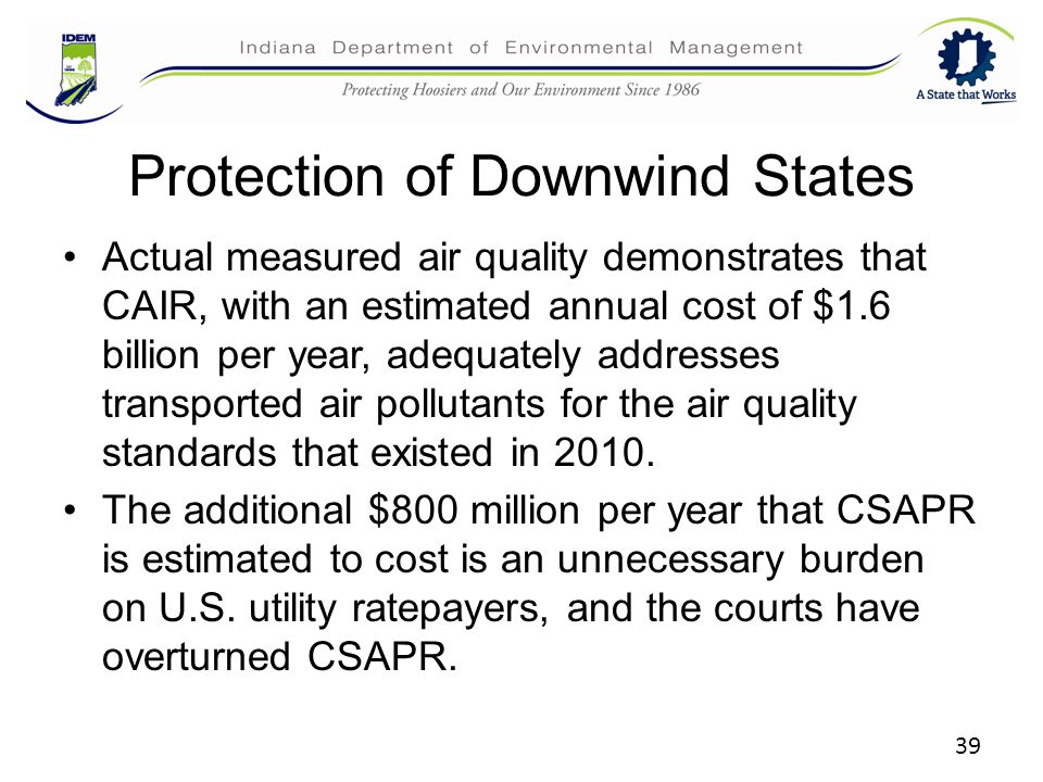 39 Protection of Downwind States Actual measured air quality demonstrates that CAIR, with an estimated annual cost of $1.6 billion per year, adequatel