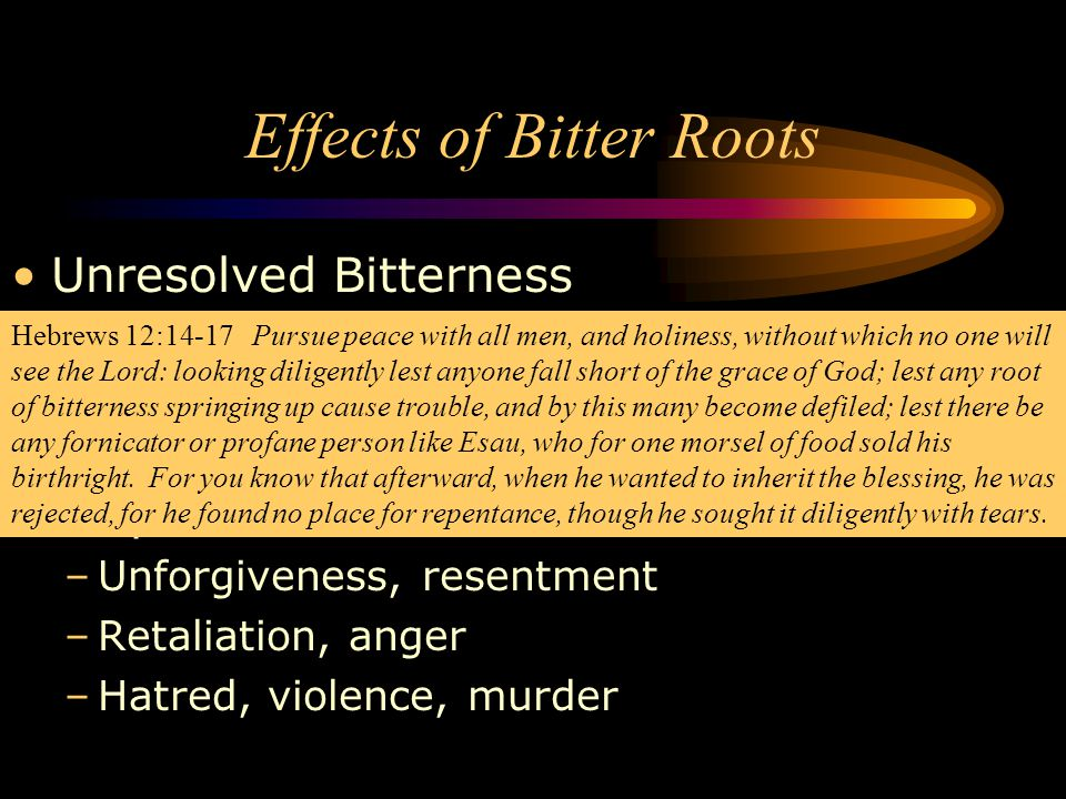 Unresolved Bitterness –If we bury a root of bitterness then it grows –Our lives become so filled with pain that we believe we are unable to forgive 7