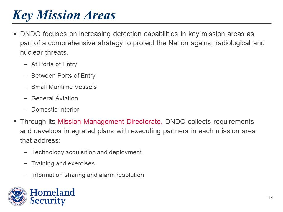 14 Key Mission Areas  DNDO focuses on increasing detection capabilities in key mission areas as part of a comprehensive strategy to protect the Nation against radiological and nuclear threats.