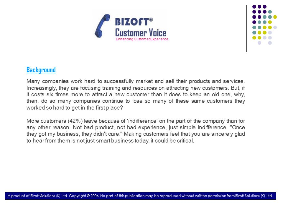 Enhancing Customer Experience Introduction to Bizoft Customer Voice™ Bizoft Customer Voice™ seeks to enhance ownership and accountability levels amongst the team members on the line of service delivery to your customers.