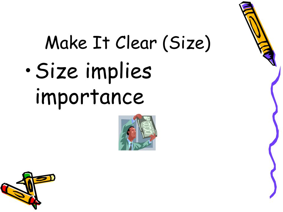 Make It Clear (Size) Size implies importance