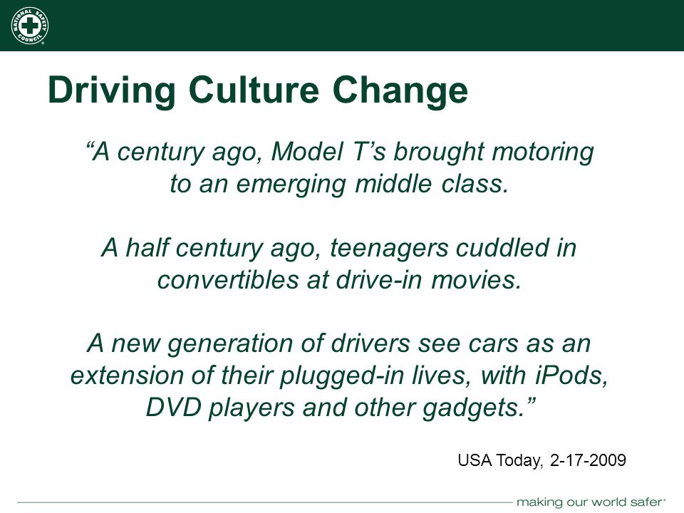 nsc.org Driving Culture Change A century ago, Model T's brought motoring to an emerging middle class.