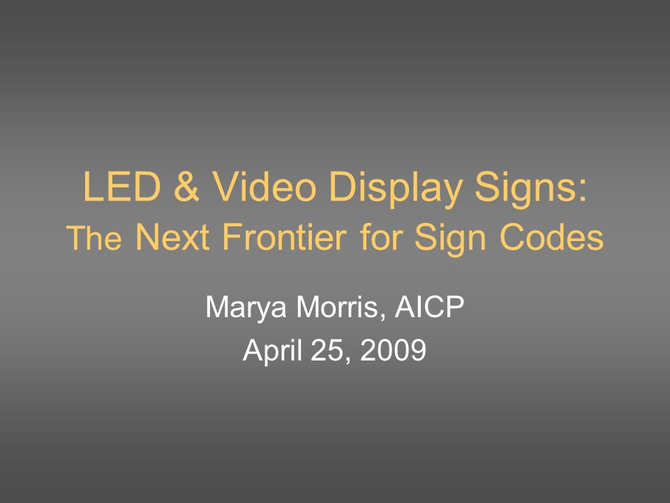 Code Amendment Checklist Add a list of findings to the ordinance Prohibit this sign type entirely, OR limit them to major commercial districts Limit size; LED portion of on-premise sign face Control placement, orientation, and spacing Limit flashing, animation, or video action Impose minimum & maximum duration of message Require dimmer control, cap allowable brightness Cap and Trade