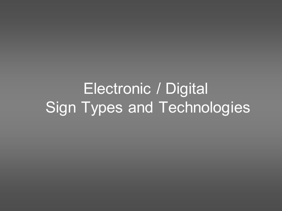 Electronic / Digital Sign Types and Technologies