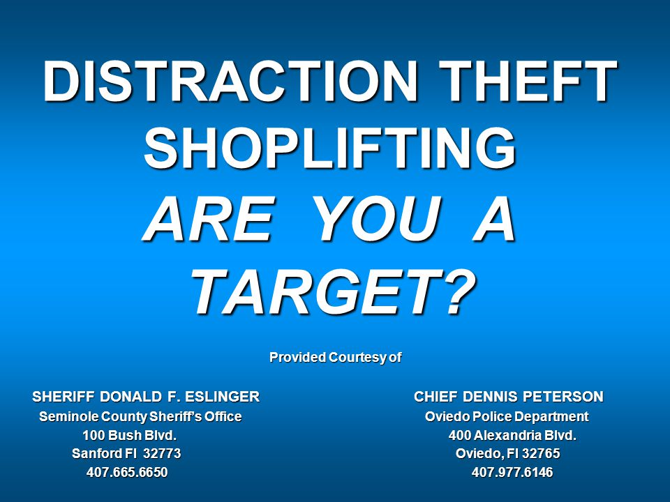 DISTRACTION THEFT SHOPLIFTING ARE YOU A TARGET. Provided Courtesy of SHERIFF DONALD F.