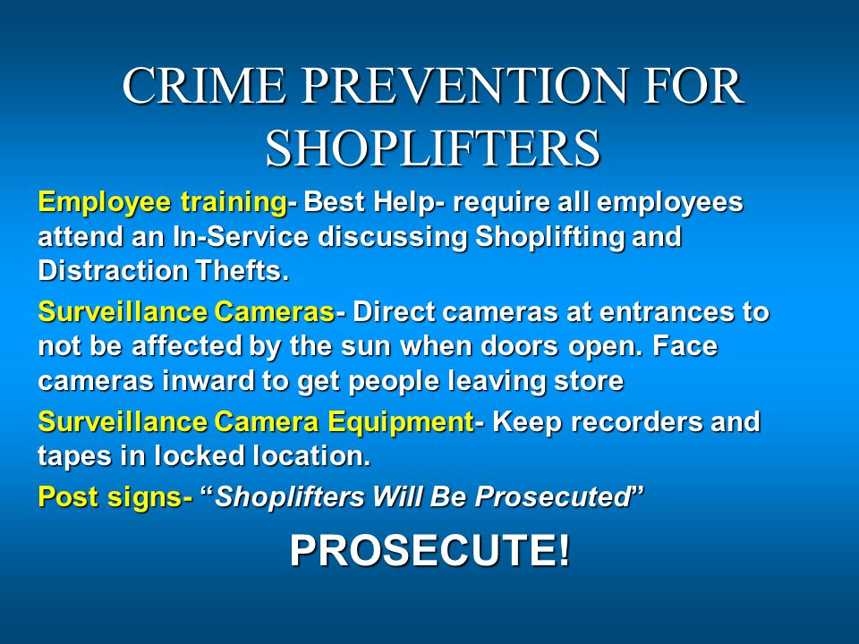 CRIME PREVENTION FOR SHOPLIFTERS Employee training- Best Help- require all employees attend an In-Service discussing Shoplifting and Distraction Thefts.