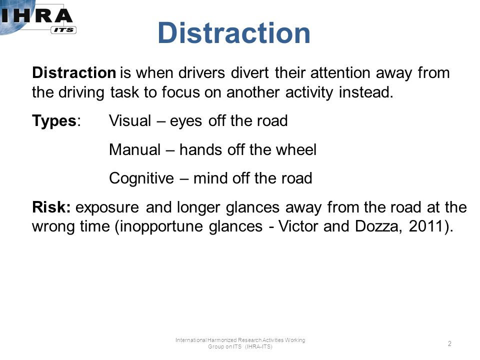 Distraction is when drivers divert their attention away from the driving task to focus on another activity instead.