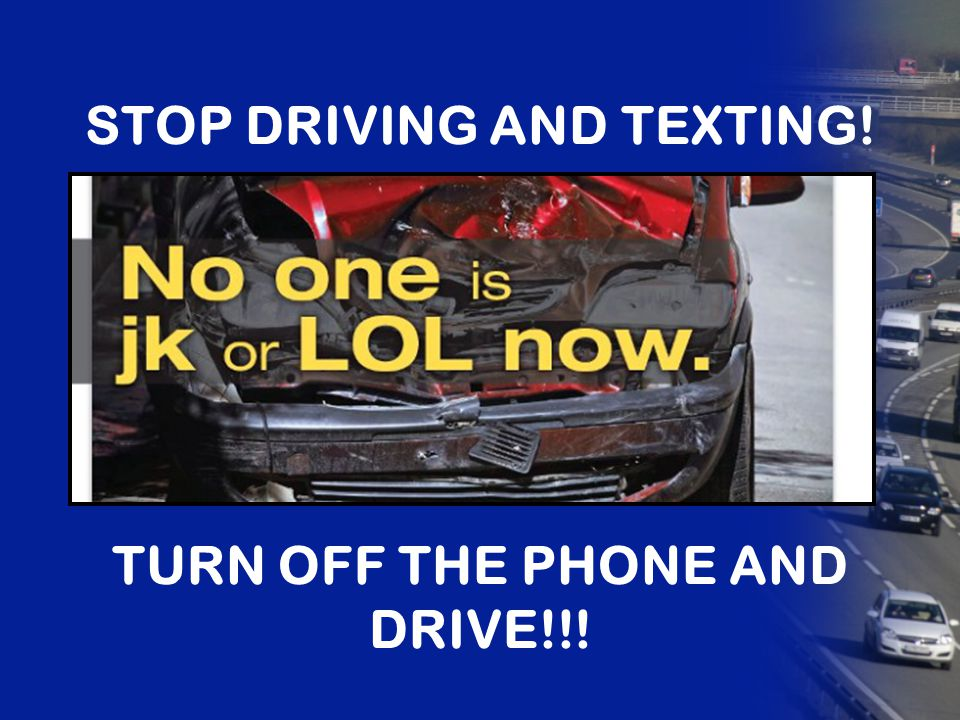 STOP DRIVING AND TEXTING! TURN OFF THE PHONE AND DRIVE!!!