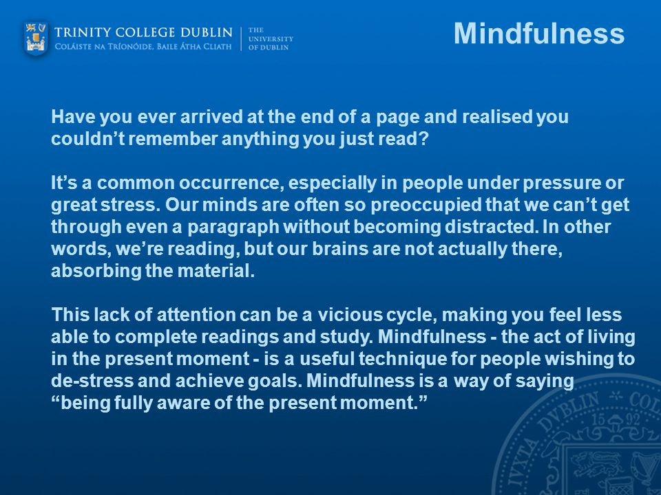 Mindfulness Have you ever arrived at the end of a page and realised you couldn't remember anything you just read.