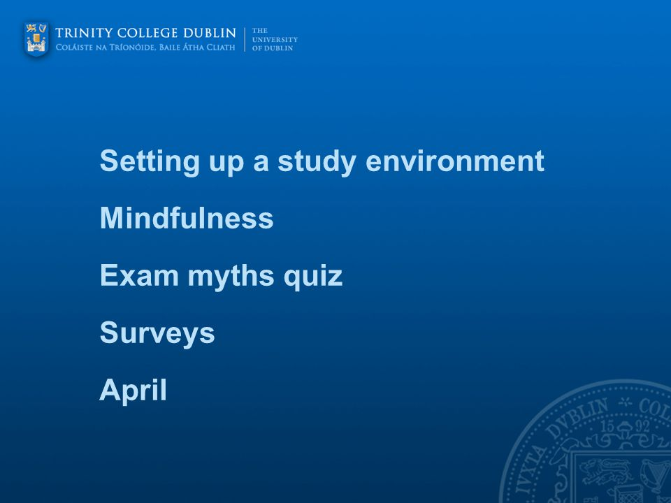 Setting up a study environment Mindfulness Exam myths quiz Surveys April